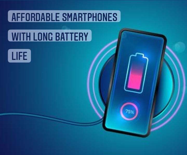 Affordable Smartphones with long battery life