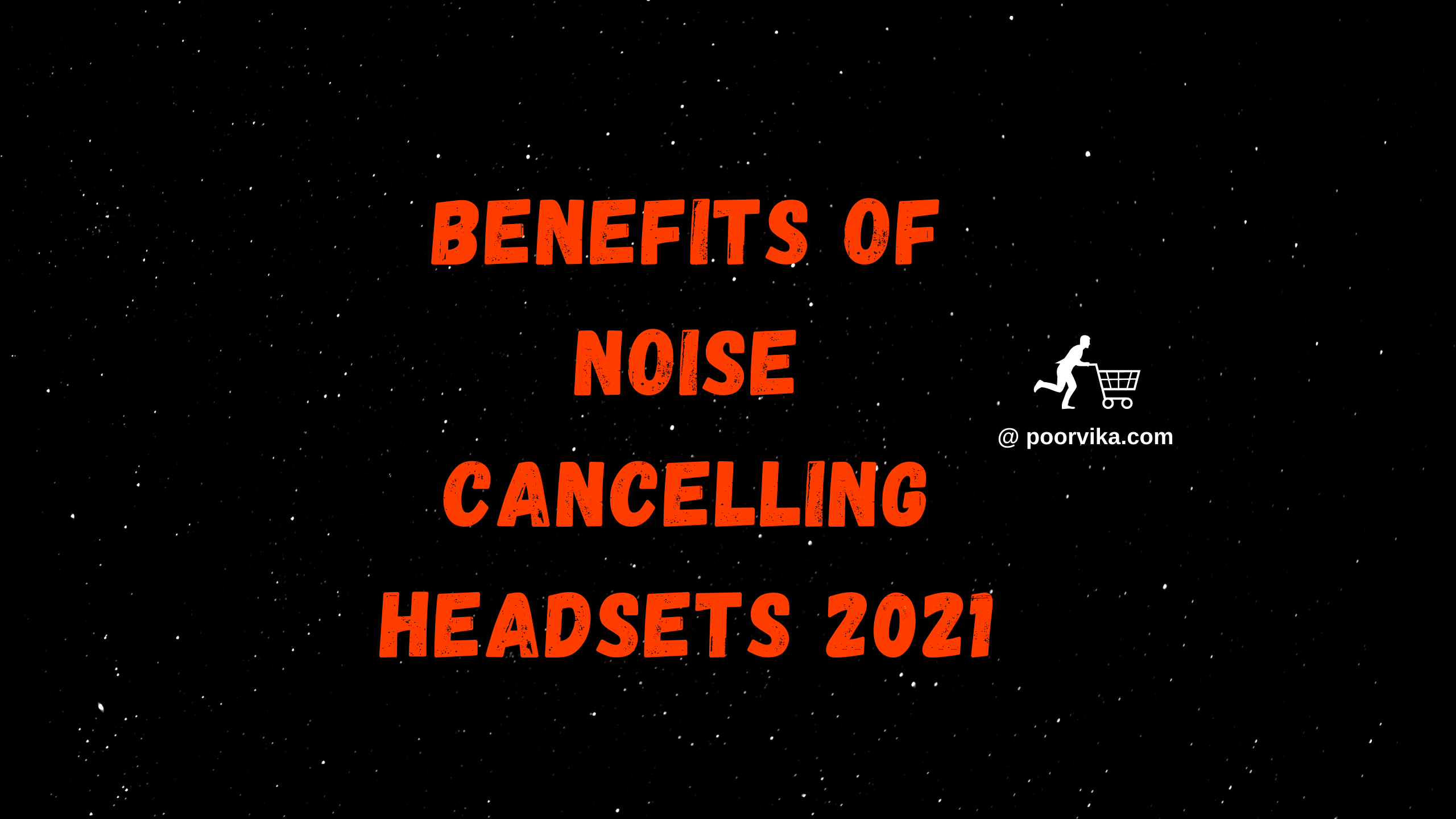 Benefits of Noise Cancelling Headsets 2021