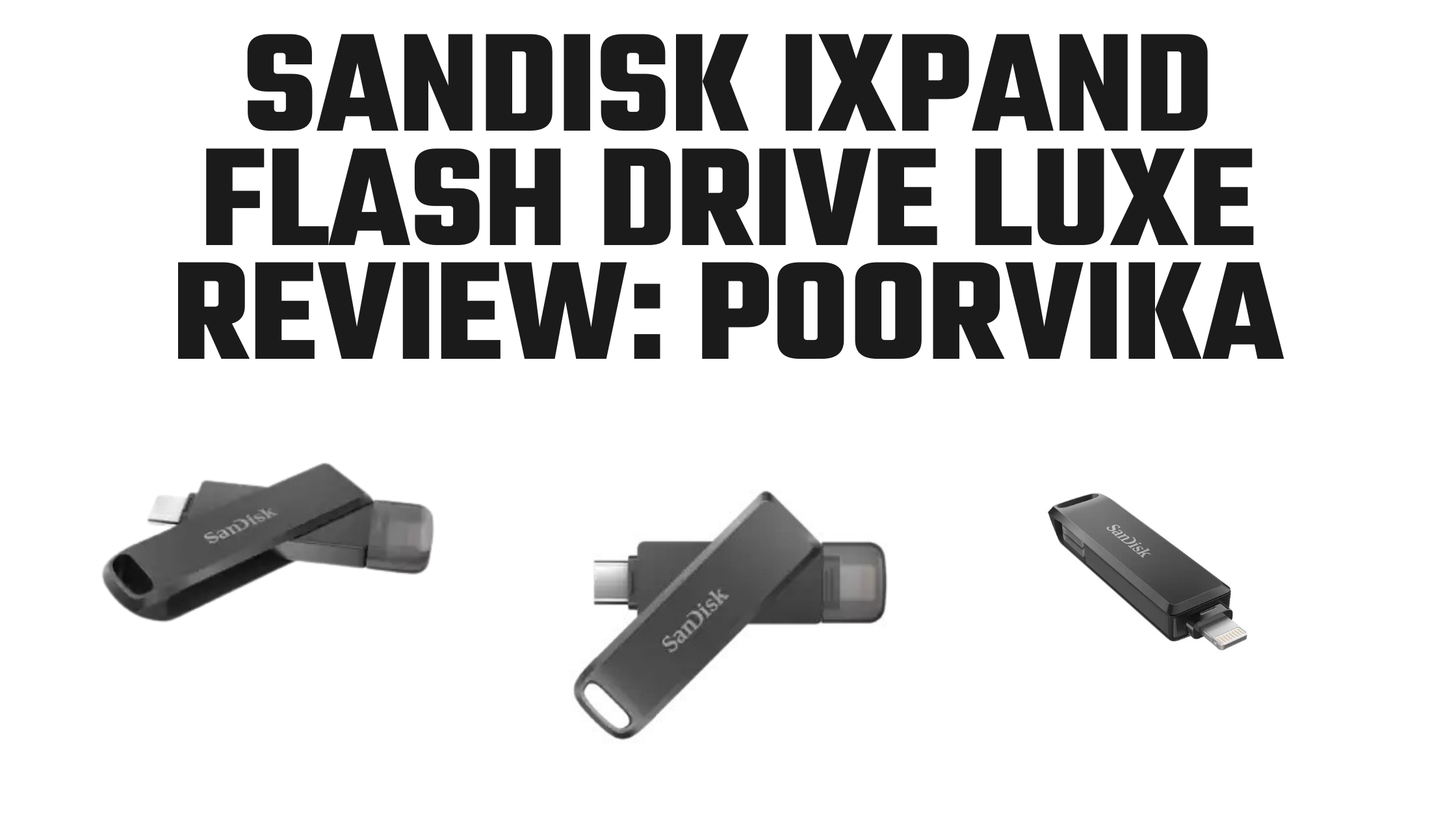 Sandisk-iXpand FlashDrive-Luxe review-Poorvika